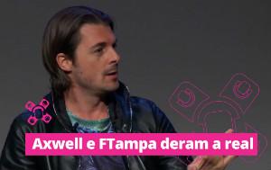 Axwell e FTampa deram A REAL que nenhum DJ gosta de ouvir